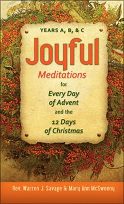 Joyful Meditations for Every Day of Advent and the 12 Days of Christmas: Years A, B, & C  -     By: Warren J. Savage