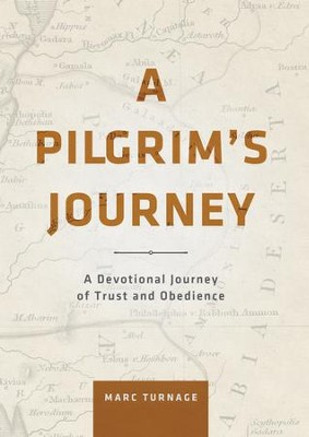 A Pilgrim's Journey: A Devotional Journey of Trust and Obedience - eBook  -     By: Marc Turnage