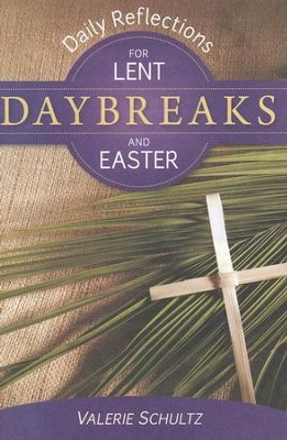Daybreaks: Daily Reflections for Lent and Easter   -     By: Valerie Schultz