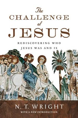 The Challenge of Jesus: Rediscovering Who Jesus Was and Is - eBook  -     By: N.T. Wright