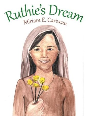 Ruthie's Dream - eBook  -     By: Miriam E. Cariveau