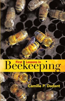 First Lessons in Beekeeping  -     By: Camille Pierre Dadant