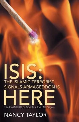 ISIS: The Islamic Terrorist Signals Armageddon is HERE: The Final Battle of Good vs. Evil Has Begun - eBook  -     By: Nancy Taylor