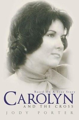 Carolyn and the Cross: Based on a True Story - eBook  -     By: Jody Porter