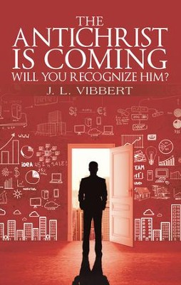 The Antichrist Is Coming-Will You Recognize Him? - eBook  -     By: J.L. Vibbert