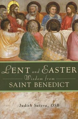 Lent and Easter Wisdom From St. Benedict  -     Edited By: Judith Sutera     By: Edited by Judith Sutera