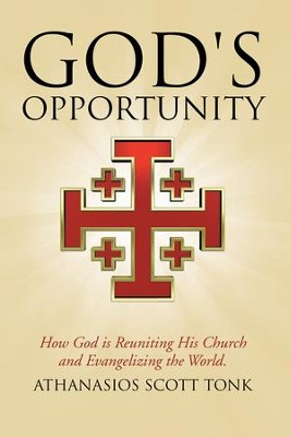 God's Opportunity: How God is Reuniting His Church and Evangelizing the World. - eBook  -     By: Athanasios Scott Tonk