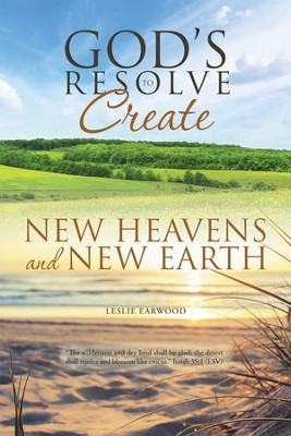 God's Resolve to Create New Heavens and New Earth - eBook  -     By: Leslie Earwood