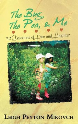 The Bug, The Pea, & Me: 52 Devotions of Love and Laughter - eBook  -     By: Leigh Peyton Mikovch