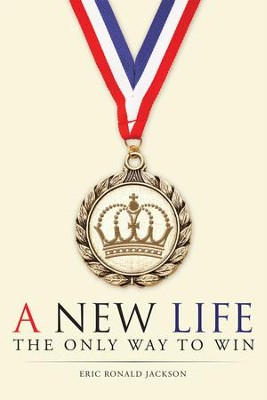 A New Life: The Only Way To Win - eBook  -     By: Eric Ronald Jackson