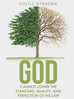God Cannot Lower the Standard, Quality, and Perfection of His Law - eBook  -     By: Zolile Ntshona