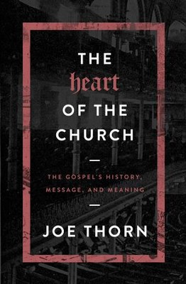 The Heart of the Church: The Gospel's History, Message, and Meaning - eBook  -     By: Joe Thorn