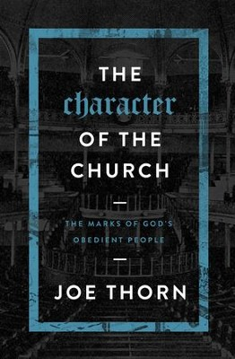 The Character of the Church: The Marks of God's Obedient People - eBook  -     By: Joe Thorn