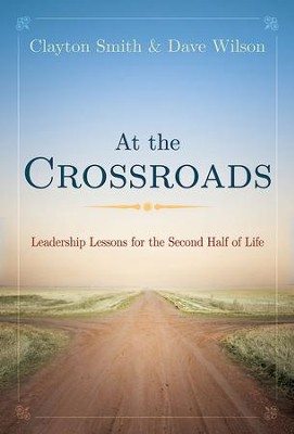 At the Crossroads: Leadership Lessons for the Second Half of Life - eBook  -     By: Clayton Smith, David Wilson
