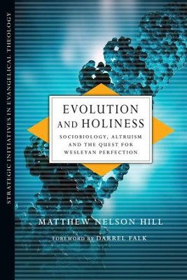 Evolution and Holiness: Sociobiology, Altruism and the Quest for Wesleyan Perfection - eBook  -     By: Matthew Nelson Hill
