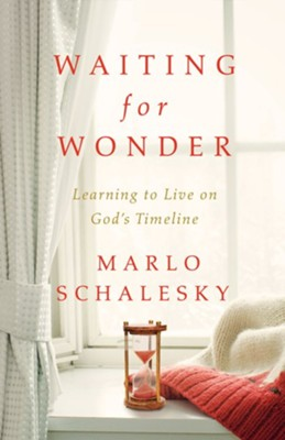 Waiting for Wonder: Learning to Live on God's Timeline  -     By: Marlo Schalesky