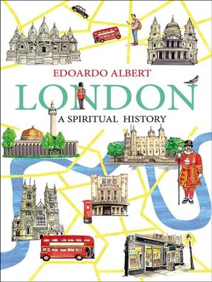 London: A Spiritual History - eBook  -     By: Edoardo Albert