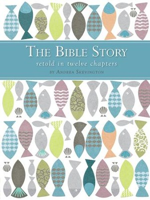 The Bible Story Retold in Twelve Chapters - eBook  -     By: Andrea Skevington