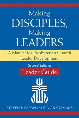 Making Disciples, Making Leaders-Leader Guide, Second Edition: A Manual for Presbyterian Church Leader Development - eBook  -     By: Steven P. Eason, E. Von Clemans