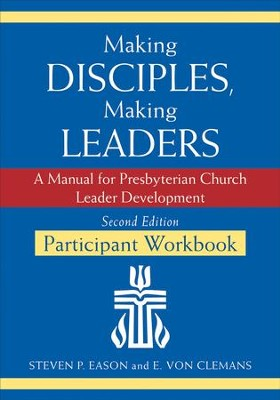 Making Disciples, Making Leaders-Participant Workbook, Second Edition: A Manual for Presbyterian Church Leader Development - eBook  -     By: Steven P. Eason, E. Von Clemans