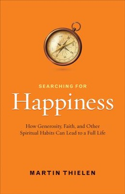 Searching for Happiness: How Generosity, Faith, and Other Spiritual Habits Can Lead to a Full Life - eBook  -     By: Martin Thielen
