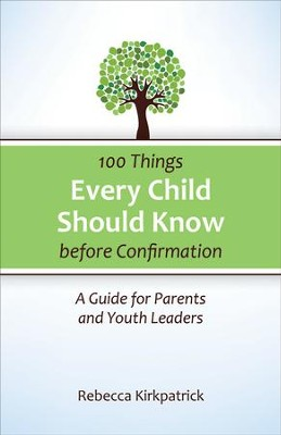 100 Things Every Child Should Know Before Confirmation: A Guide for Parents and Youth Leaders - eBook  -     By: Rebecca Kirkpatrick
