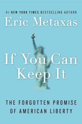 If You Can Keep It: The Forgotten Promise of American Liberty - eBook  -     By: Eric Metaxas