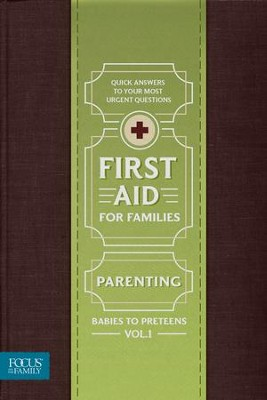 First Aid for Families, Volume 1: Parenting - Babies to Preteens   -     By: Focus on the Family