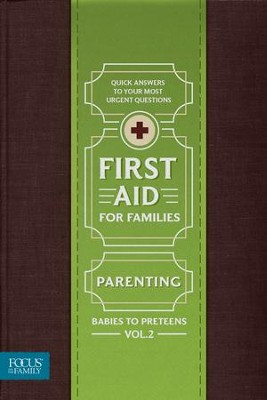 First Aid for Families, Volume 2: Parenting - Babies to Preteens   -     By: Focus on the Family