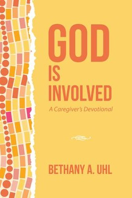 God Is Involved: A Caregivers Devotional - eBook  -     By: Bethany A. Uhl