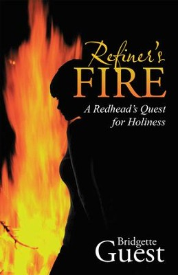 Refiners Fire: A Redheads Quest for Holiness - eBook  -     By: Bridgette Guest