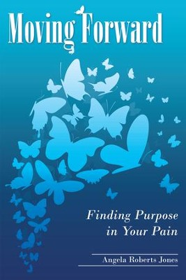 Moving Forward: Finding Purpose in Your Pain - eBook  -     By: Angela Roberts Jones