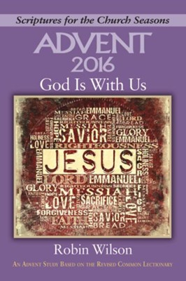 Advent 2016 God Is With Us: An Advent Study Based on the Revised Common Lectionary  -     By: Robin C. Wilson