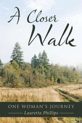 A Closer Walk: One Woman's Journey - eBook  -     By: Lauretta Phillips