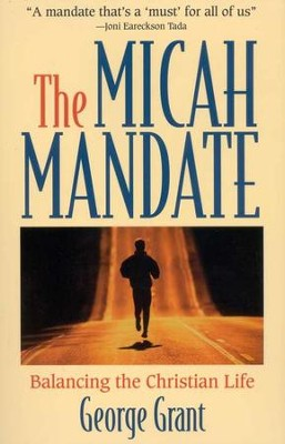 The Micah Mandate: Balancing the Christian Life    -     By: George Grant