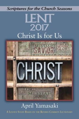 Christ Is for Us: A Lenten Study Based on the Revised Common Lectionary  -     By: April Yamasaki