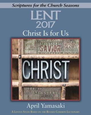 Christ Is for Us: A Lenten Study Based on the Revised Common Lectionary - Large Print edition  -     By: April Yamasaki