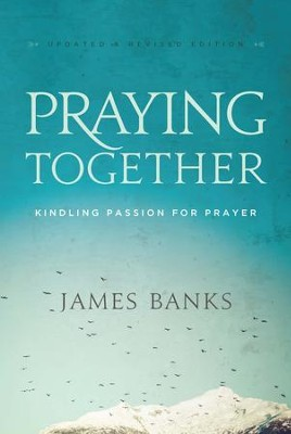 Praying Together: Kindling Passion for Prayer - eBook  -     By: Dr. James Banks