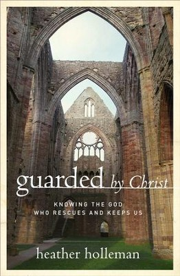 Guarded by Christ: Knowing the God Who Rescues and Keeps Us - eBook  -     By: Heather Holleman