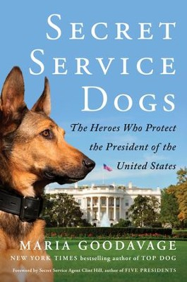 Secret Dogs: The Heroes Who Protect the President of the United States - eBook  -     By: Maria Goodavage