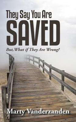 They Say You Are Saved: But, What if They Are Wrong? - eBook  -     By: Marty Vanderzanden