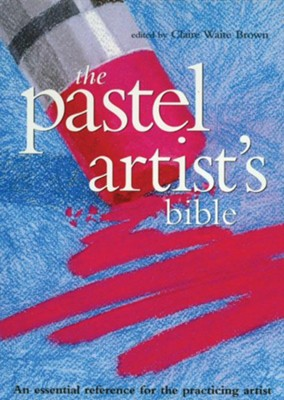 Pastel Artist's Bible  -     By: Claire Waite Brown