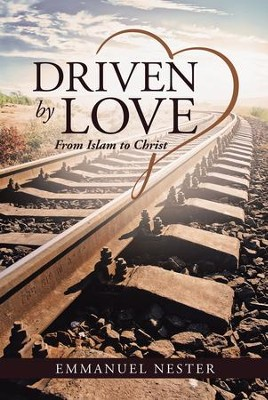 Driven by Love: From Islam to Christ - eBook  -     By: Emmanuel Nester