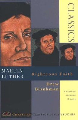 Martin Luther, Righteous Faith: Christian Classics Bible Studies  -     By: Drew Blankman