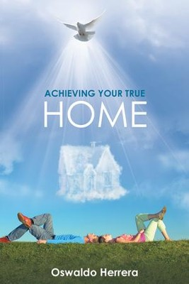 Achieving Your True Home - eBook  -     By: Oswaldo Herrera