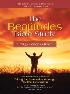 The Beatitudes Bible Study: Taking the Beatitudes Message to This Generation - eBook  -     By: Marlin J. Harris