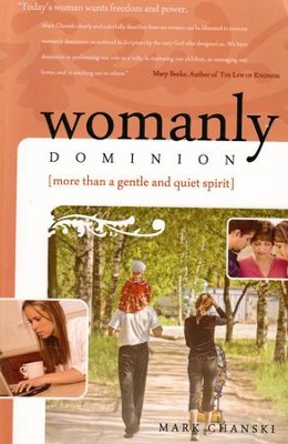 Womanly Dominion: More Than a Gentle and Quiet Spirit - eBook  -     By: Mark Chanski