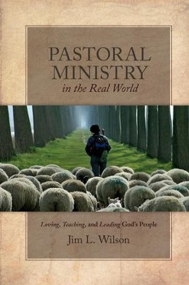 Pastoral Ministry in the Real World: Loving, Teaching, and Leading God's People - eBook  -     By: Jim L. Wilson