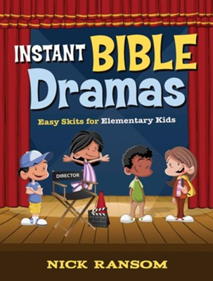 Instant Bible Dramas: Easy Skits for Elementary Kids  -     By: Nick Ransom