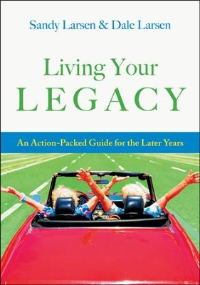 Living Your Legacy: An Action-Packed Guide for the Later Years  -     By: Sandy Larsen, Dale Larsen